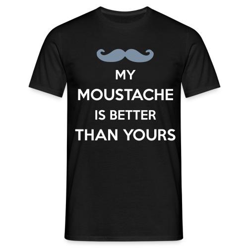 My moustache is better - Men's T-Shirt