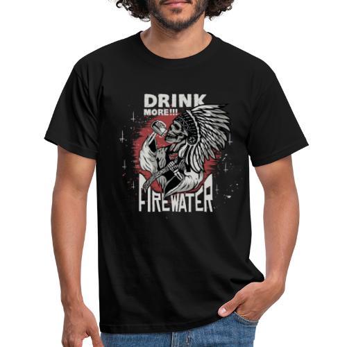 Firewater - Drink more!!! - Männer T-Shirt