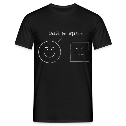 Don t be square - Herre-T-shirt