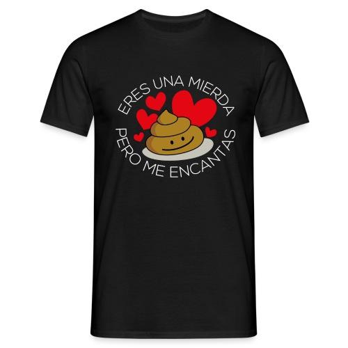 Eres una mierda pero me encantas - Camiseta hombre