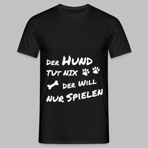 Der Hund tut nix - der will nur spielen - Männer T-Shirt