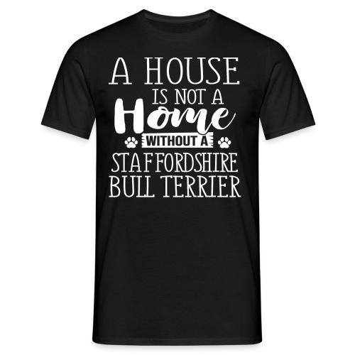 A HOUSE IS - STAFFORDSHIRE BULLTERRIER - Männer T-Shirt