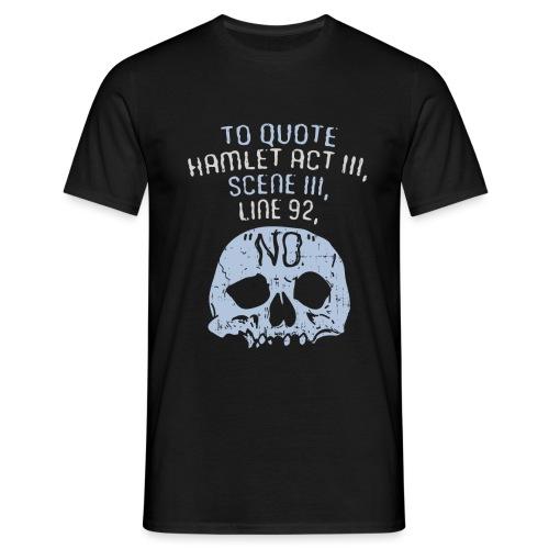 Hamlet von Shakespeare - NEIN - Männer T-Shirt
