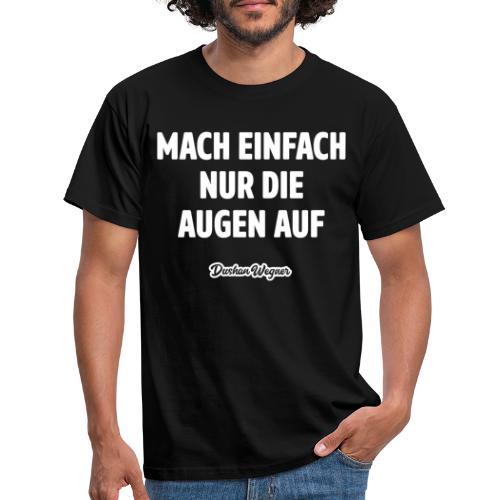 Mach einfach nur die Augen auf - Männer T-Shirt
