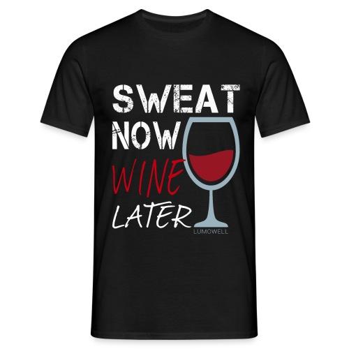 Sweat Now Wine Later - Men's T-Shirt