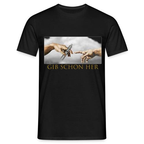 Gib schon her... - Männer T-Shirt