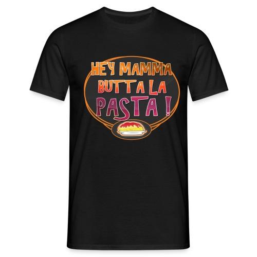 Hey mamma butta la pasta png - Maglietta da uomo