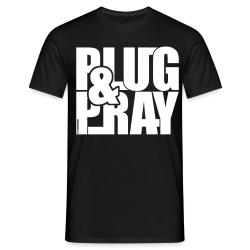 PLUG AND PRAY - Männer T-Shirt