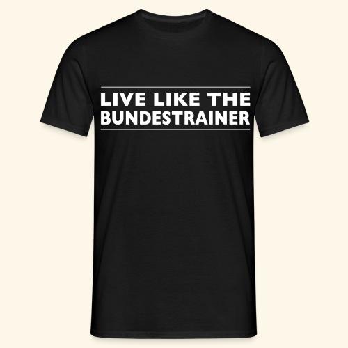Live like the Bundestrainer weiss 5984x5984 png - Männer T-Shirt