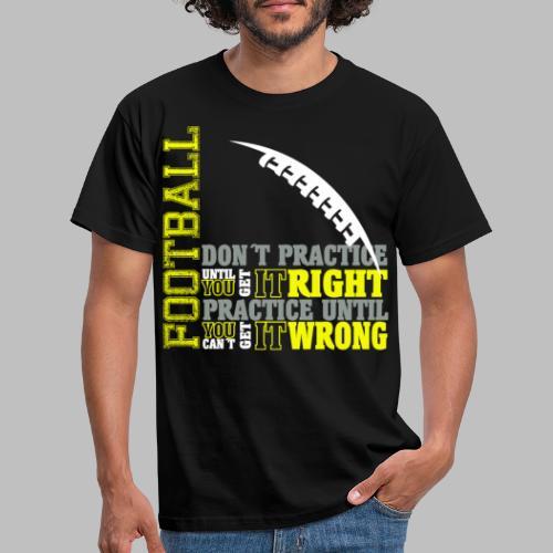 Football practice Training Spruch Geschenkidee - Männer T-Shirt