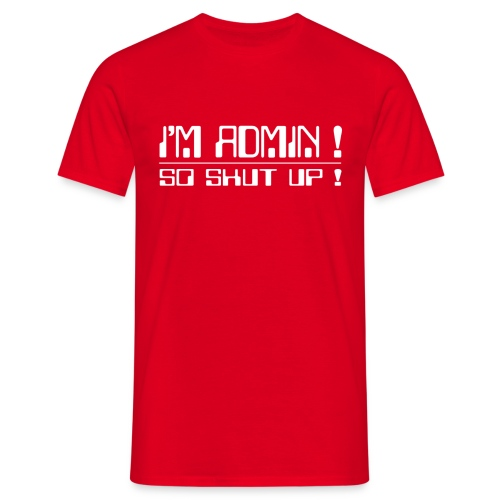 I'm Admin - So shut up ! - Männer T-Shirt