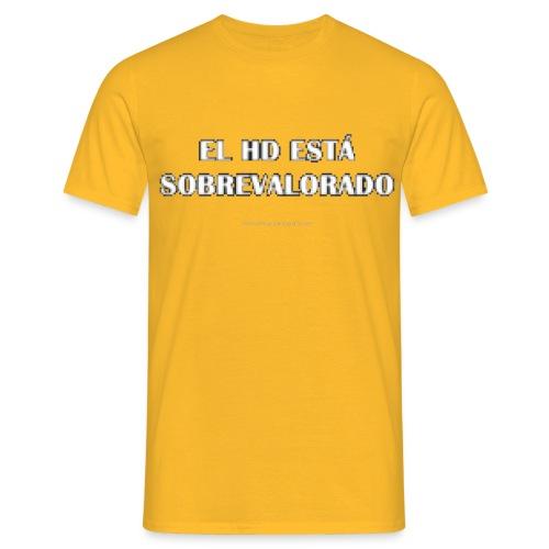 El HD está sobrevalorado - Camiseta hombre