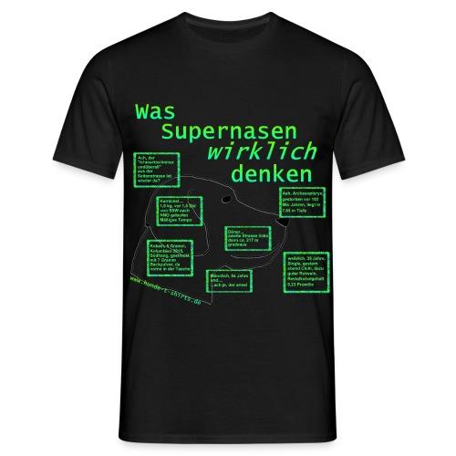 Was Supernasen wirklich denken - Männer T-Shirt