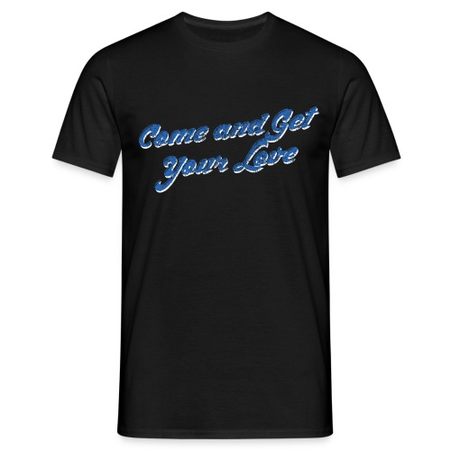 Come and Get Your Love Bl - Men's T-Shirt