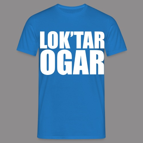 Loktar Ogar bila - Men's T-Shirt