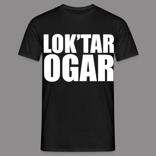 Loktar Ogar bila - Men's T-Shirt
