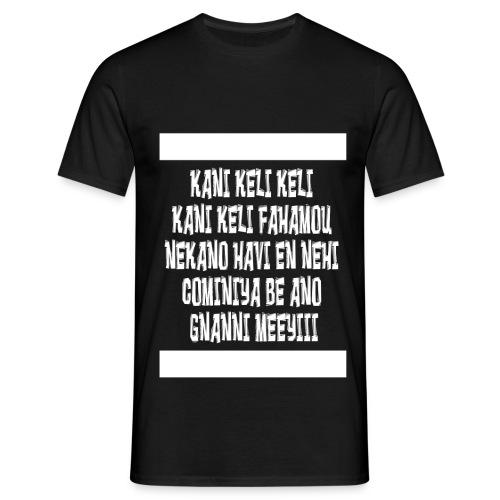 kani keli keli kani keli fahamou neka an - T-shirt Homme