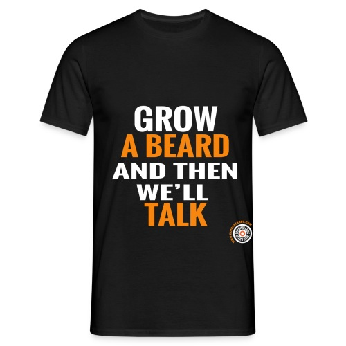 Grow a beard then - Mannen T-shirt