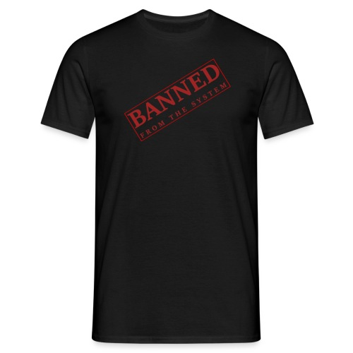 Banned From The System - Camiseta hombre