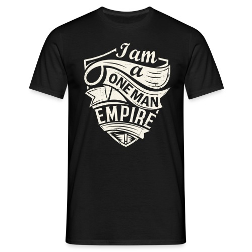 I Am A One Man Empire - Men's T-Shirt