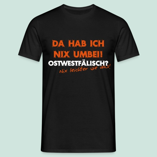 Da hab ich nix umbei - Männer T-Shirt