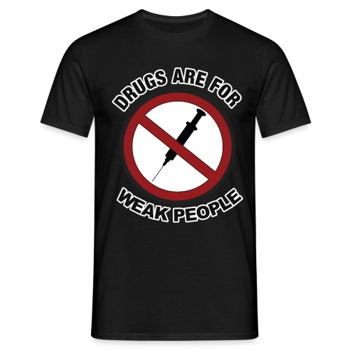 Drugs Are For Weak People - Men's T-Shirt