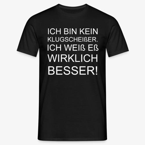 ICH BIN KEIN KLUGSCHEIßER - Männer T-Shirt