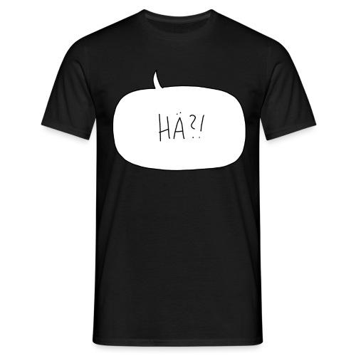 Hä?! - Shirt - Männer T-Shirt