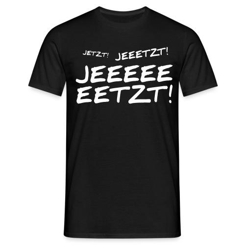 JETZT JEETZT JEEETZT! - Männer T-Shirt