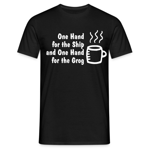 one hand for the ship and one hand for the grog - Männer T-Shirt
