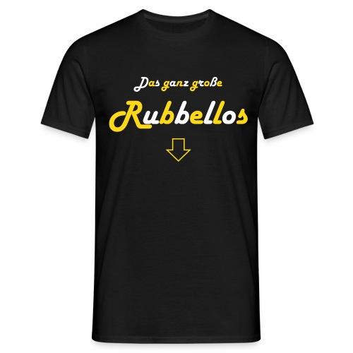 DasGanzGrosseRubbellos - Männer T-Shirt