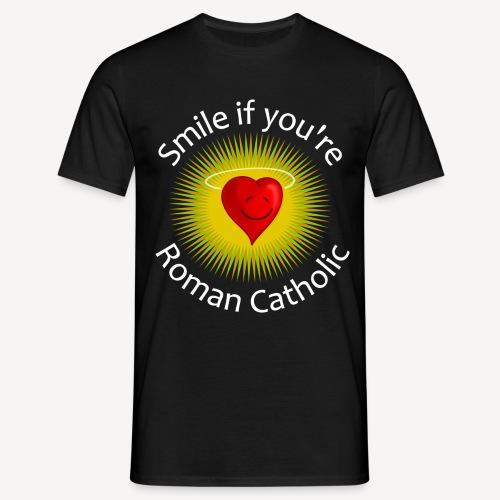 SMILE IF YOU'RE ROMAN CATHOLIC - Men's T-Shirt