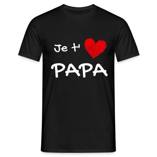 t-shirt fete des pères je t'aime papa - T-shirt Homme
