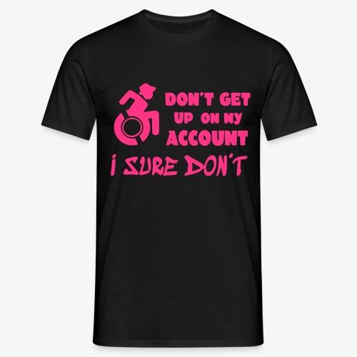 > Sta niet op, ik blijf zitten in mijn rolstoel - Mannen T-shirt