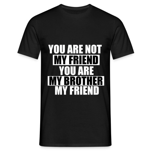 my friend - T-shirt Homme