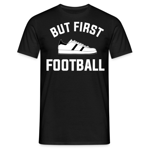 But First Football - Mannen T-shirt