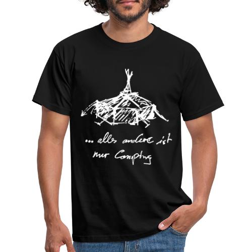 ...alles andere ist nur Camping - Männer T-Shirt