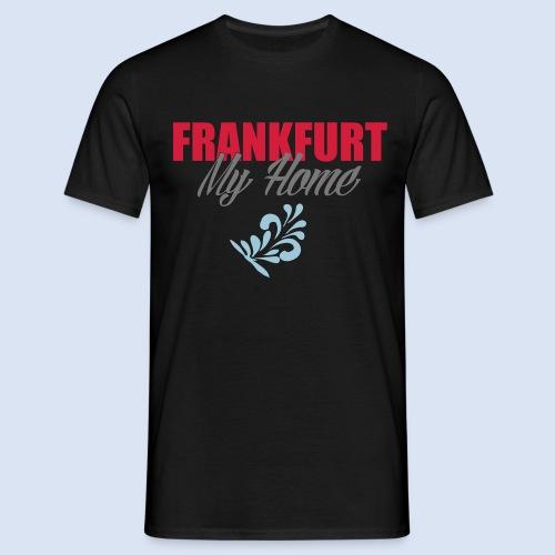 Frankfurt My Home #Frankfurt #Home - Männer T-Shirt