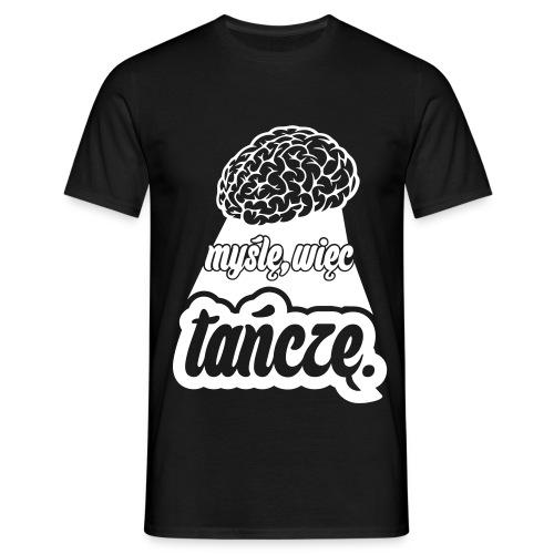Myślę, więc tańczę. - Koszulka męska