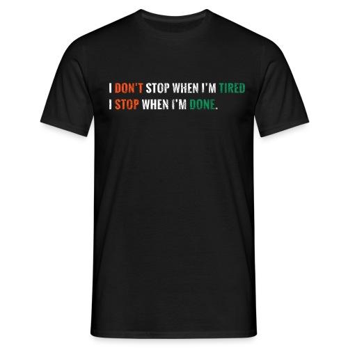 I dont stop when i'm tire - Männer T-Shirt