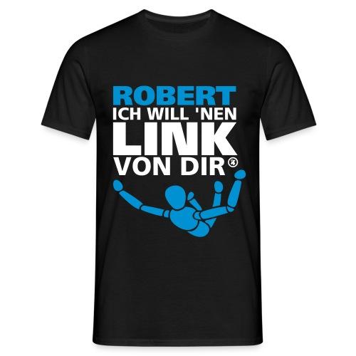 robert, ich wll nen link von dir - Männer T-Shirt