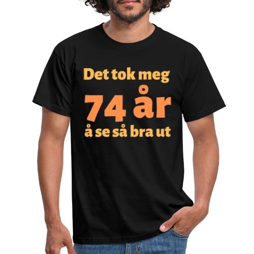 Det tok meg 74 år å se så bra ut - Gave 74 år - T-skjorte for menn