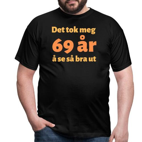 Det tok meg 69 år å se så bra ut - Gave 69 år - T-skjorte for menn