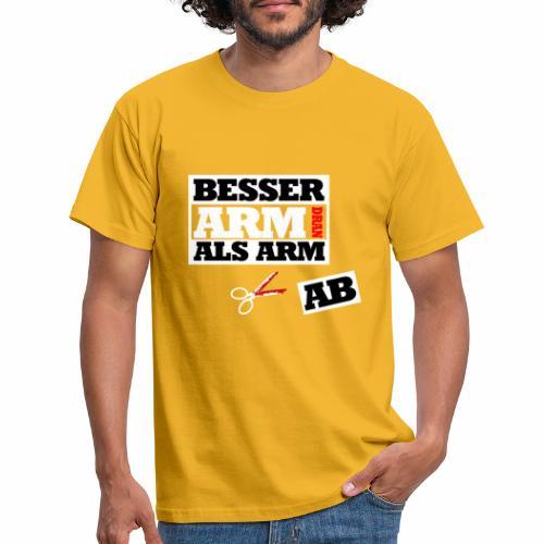 Besser arm dran als Arm ab, Sprichwort, schlicht - Männer T-Shirt