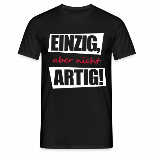 EINZIG aber nicht ARTIG lustiger spruch zum feiern - Männer T-Shirt