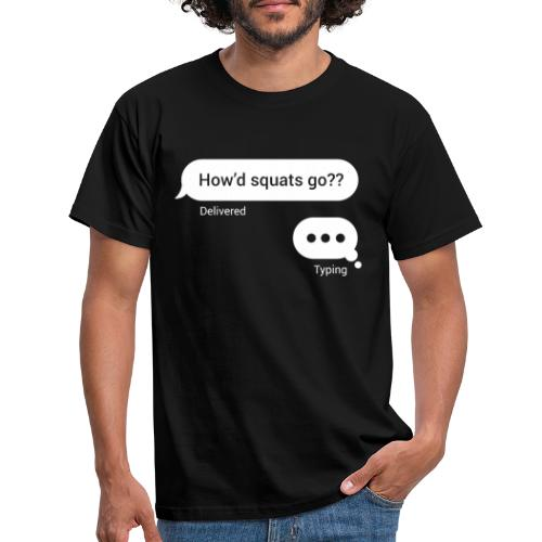 How's Squats Go? - Men's T-Shirt