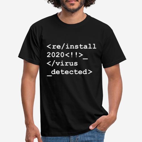 2020 neu installieren deinstallieren - Männer T-Shirt