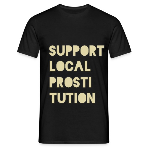 Support Local Prostitution - Men's T-Shirt