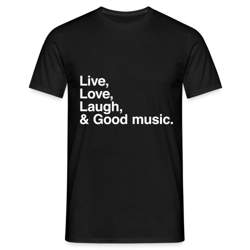Live Love Laugh and good music - Camiseta hombre