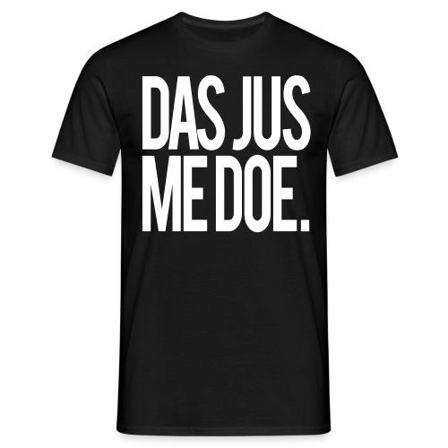 Das jus me Doe - Men's T-Shirt